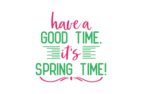 Have A Good Time,its Spring Time! Quote SVG Cut Graphic By