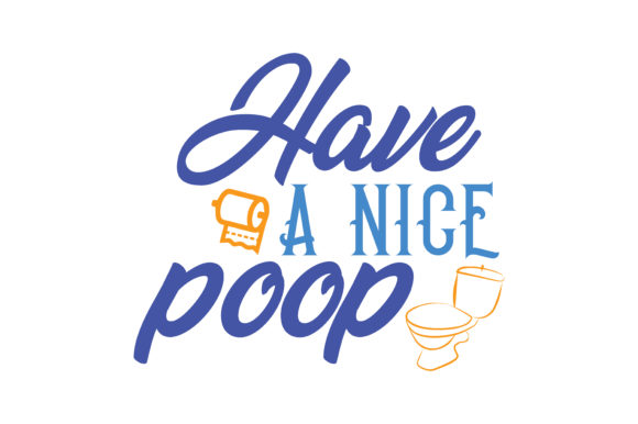 Download Free Have A Nice Poop Quote Svg Cut Graphic By Thelucky Creative for Cricut Explore, Silhouette and other cutting machines.