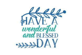 Download Free Have A Wonderful And Blessed Day Quote Svg Cut Graphic By for Cricut Explore, Silhouette and other cutting machines.