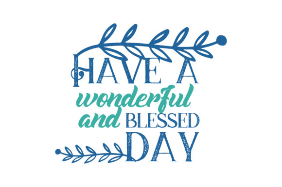 Have A Wonderful And Blessed Day Quote Svg Cut Graphic By