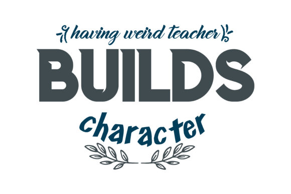 Download Free Having Weird Teacher Builds Character Quote Svg Cut Graphic By for Cricut Explore, Silhouette and other cutting machines.