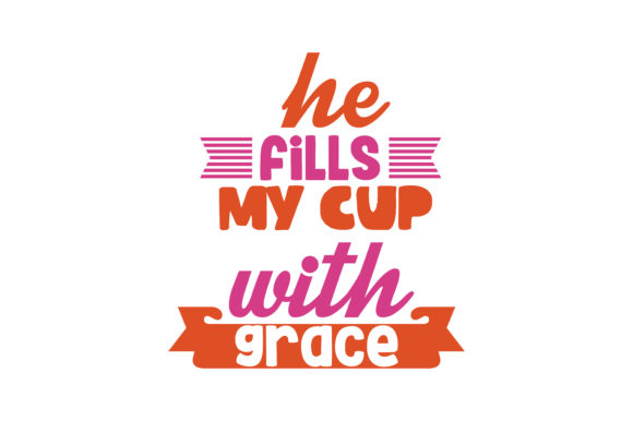 Download Free He Fills My Cup With Grace Quote Svg Cut Graphic By Thelucky for Cricut Explore, Silhouette and other cutting machines.