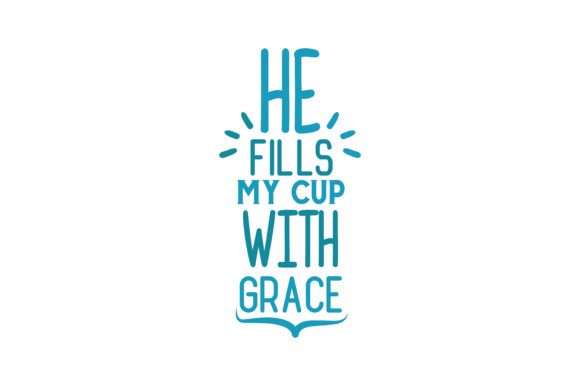 Download Free He Fills My Cup With Grace Quote Svg Cut Graphic By Thelucky Creative Fabrica for Cricut Explore, Silhouette and other cutting machines.
