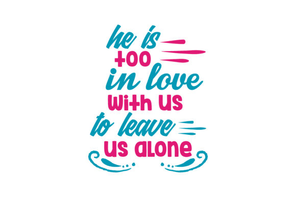 Print on Demand: He is Too in Love with Us to Leave Us Alone Quote SVG Cut Graphic Crafts By TheLucky