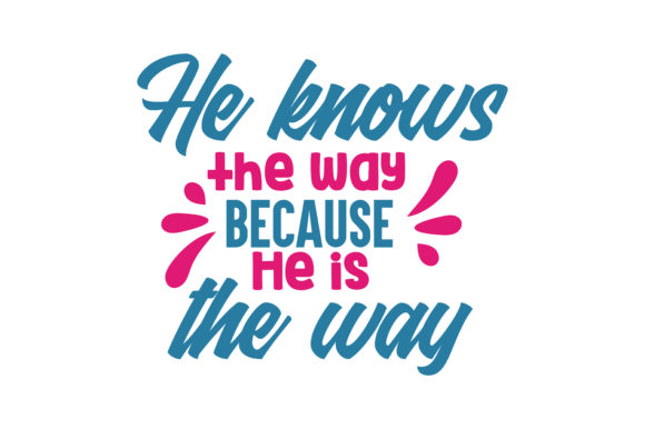 Print on Demand: He Knows the Way Because He is the Way Quote SVG Cut Graphic Crafts By TheLucky