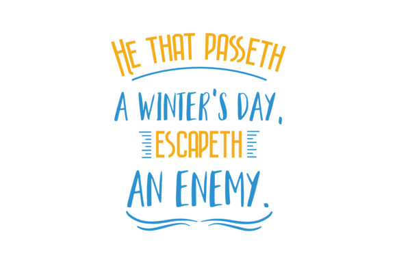 Print on Demand: He That Passeth a Winter Day Escapeth an Enemy Quote SVG Cut Graphic Crafts By TheLucky