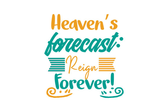 Print on Demand: Heaven's Forecast: Reign Forever! Quote SVG Cut Graphic Crafts By TheLucky