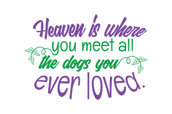 Print on Demand: Heaven is Where You Meet All the Dogs You Ever Loved Quote SVG Cut Graphic Crafts By TheLucky