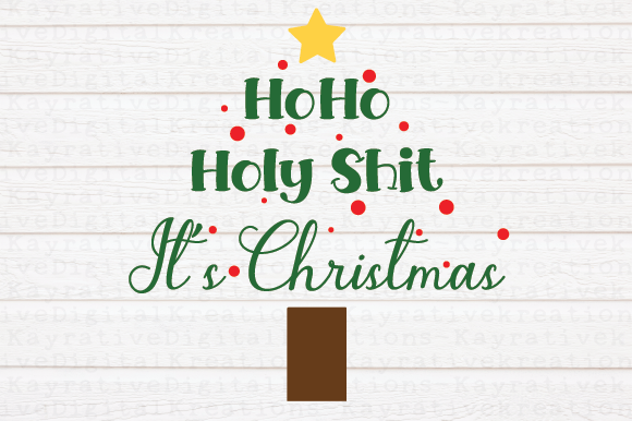 Download Free Ho Ho Holy Shit It S Christmas Graphic By Kayla Griffin for Cricut Explore, Silhouette and other cutting machines.
