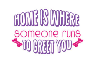 Download Free Home Is Where Someone Runs To Greet You Quote Svg Cut Graphic By for Cricut Explore, Silhouette and other cutting machines.