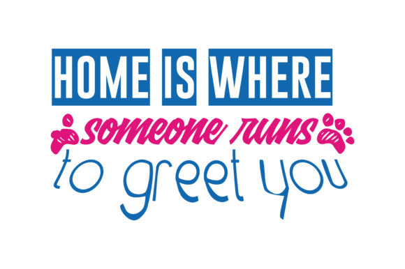 Print on Demand: Home is Where Someone Runs to Greet You Quote SVG Cut Graphic Crafts By TheLucky