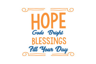 Download Free Hope Gods Bright Blessings Fill Your Day Quote Svg Cut Graphic for Cricut Explore, Silhouette and other cutting machines.