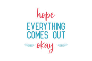 Download Free Hope Everything Comes Out Okay Quote Svg Cut Graphic By Thelucky for Cricut Explore, Silhouette and other cutting machines.