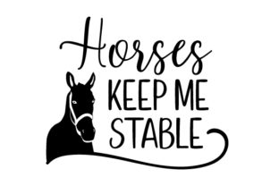 Horses Keep Me Stable Horse & Equestrian Craft Cut File By Creative Fabrica Crafts