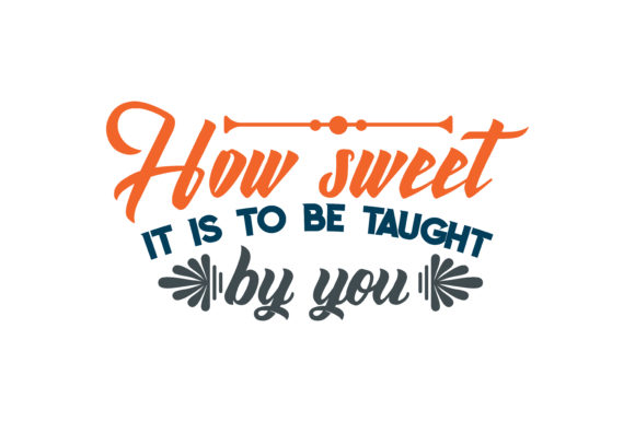 Download Free How Sweet It Is To Be Taught By You Quote Svg Cut Graphic By for Cricut Explore, Silhouette and other cutting machines.