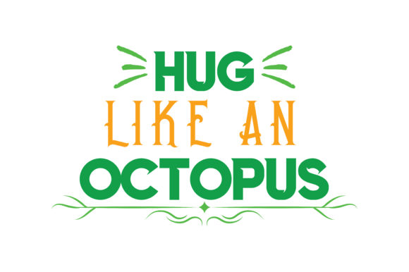 Print on Demand: Hug Like an Octopus Quote SVG Cut Graphic Crafts By TheLucky