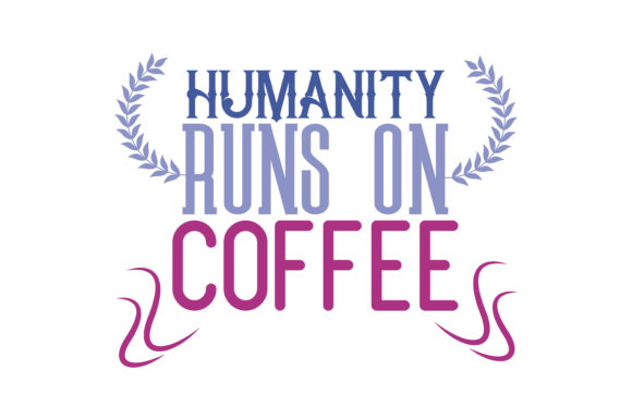 Print on Demand: Humanity Runs on Coffee Quote SVG Cut Graphic Crafts By TheLucky