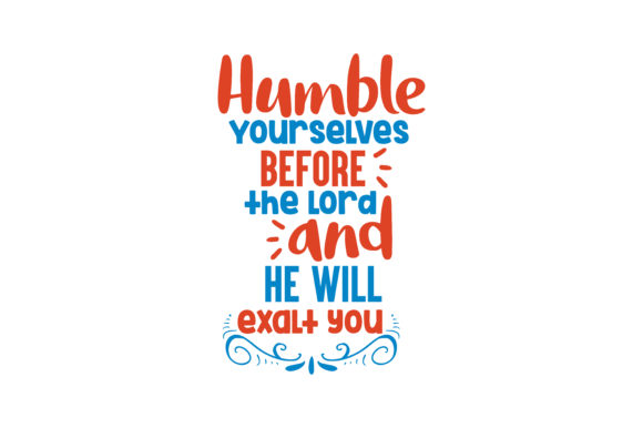 Print on Demand: Humble Yourselves Before the Lord and He Will Exalt You Quote SVG Cut Graphic Crafts By TheLucky