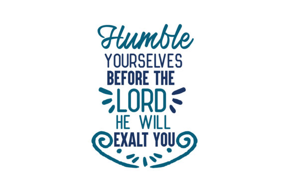 Download Free Humble Yourselves Before The Lord And He Will Exalt You Quote Svg for Cricut Explore, Silhouette and other cutting machines.