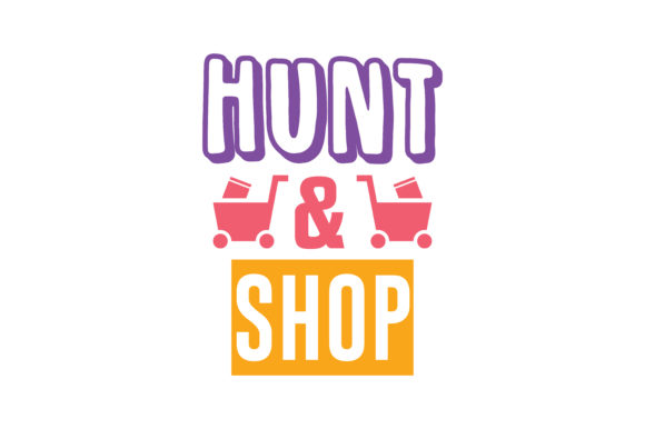 Print on Demand: Hunt & Shop Quote SVG Cut Graphic Crafts By TheLucky