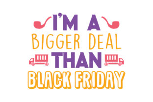 Download Free I M A Bigger Deal Than Black Friday Quote Svg Cut Graphic By for Cricut Explore, Silhouette and other cutting machines.