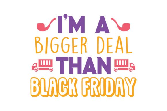 Print on Demand: I'm a Bigger Deal Than Black Friday Quote SVG Cut Graphic Crafts By TheLucky
