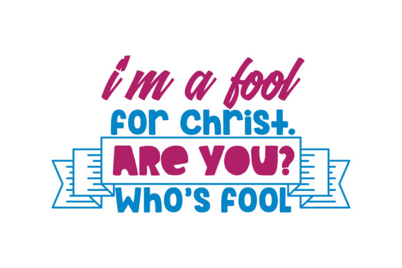 Print on Demand: I'm a Fool for Christ. Who's Fool Are You? Quote SVG Cut Graphic Crafts By TheLucky