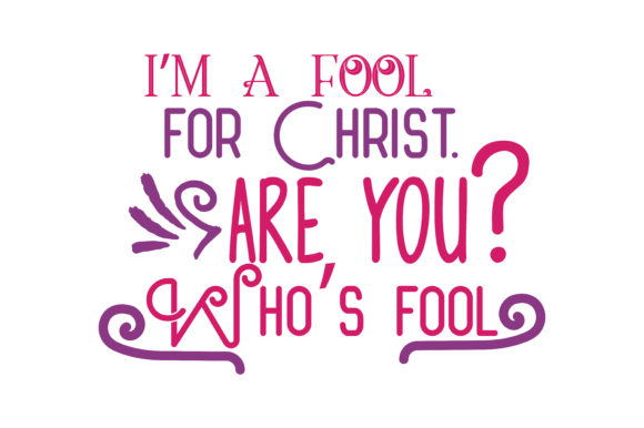 Download Free I M A Fool For Christ Who S Fool Are You Quote Svg Cut Graphic for Cricut Explore, Silhouette and other cutting machines.