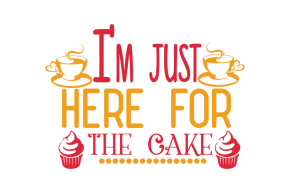 Download Free I M Just Here For The Cake Quote Svg Cut Graphic By Thelucky for Cricut Explore, Silhouette and other cutting machines.