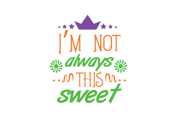 Print on Demand: I'm Not Always This Sweet Quote SVG Cut Graphic Crafts By TheLucky