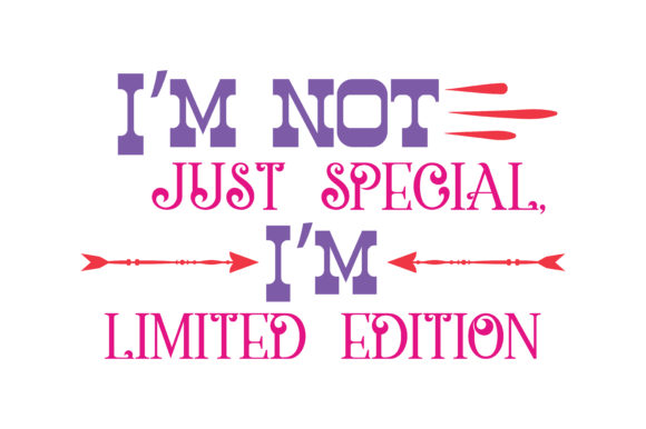 Download Free I M Not Just Special I M Limited Edition Quote Svg Cut Graphic SVG Cut Files