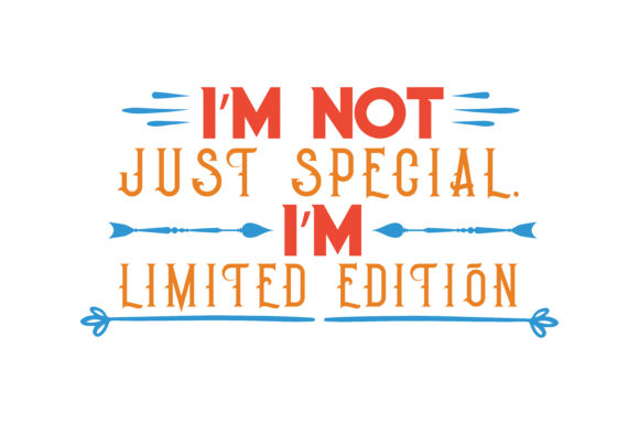 Download Free I M Not Just Special I M Limited Edition Quote Svg Cut Graphic for Cricut Explore, Silhouette and other cutting machines.