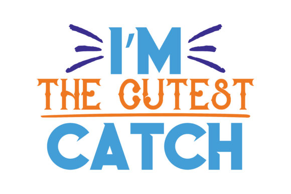 Print on Demand: I'm the Cutest Catch Quote SVG Cut Graphic Crafts By TheLucky