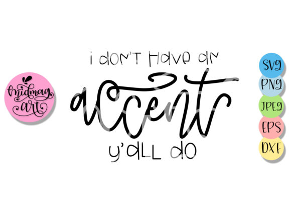 I Don't Have an Accent Y'all Do Graphic Objects By MidmagArt