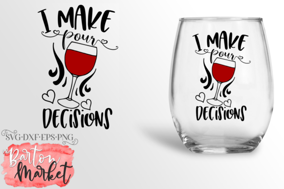 I Make Pour Decisions SVG Graphic Crafts By Barton Market