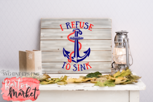 I Refuse to Sink SVG Graphic By Barton Market
