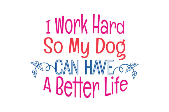 Download Free I Work Hard So My Dog Can Have A Better Life Quote Svg Cut Graphic By Thelucky Creative Fabrica for Cricut Explore, Silhouette and other cutting machines.