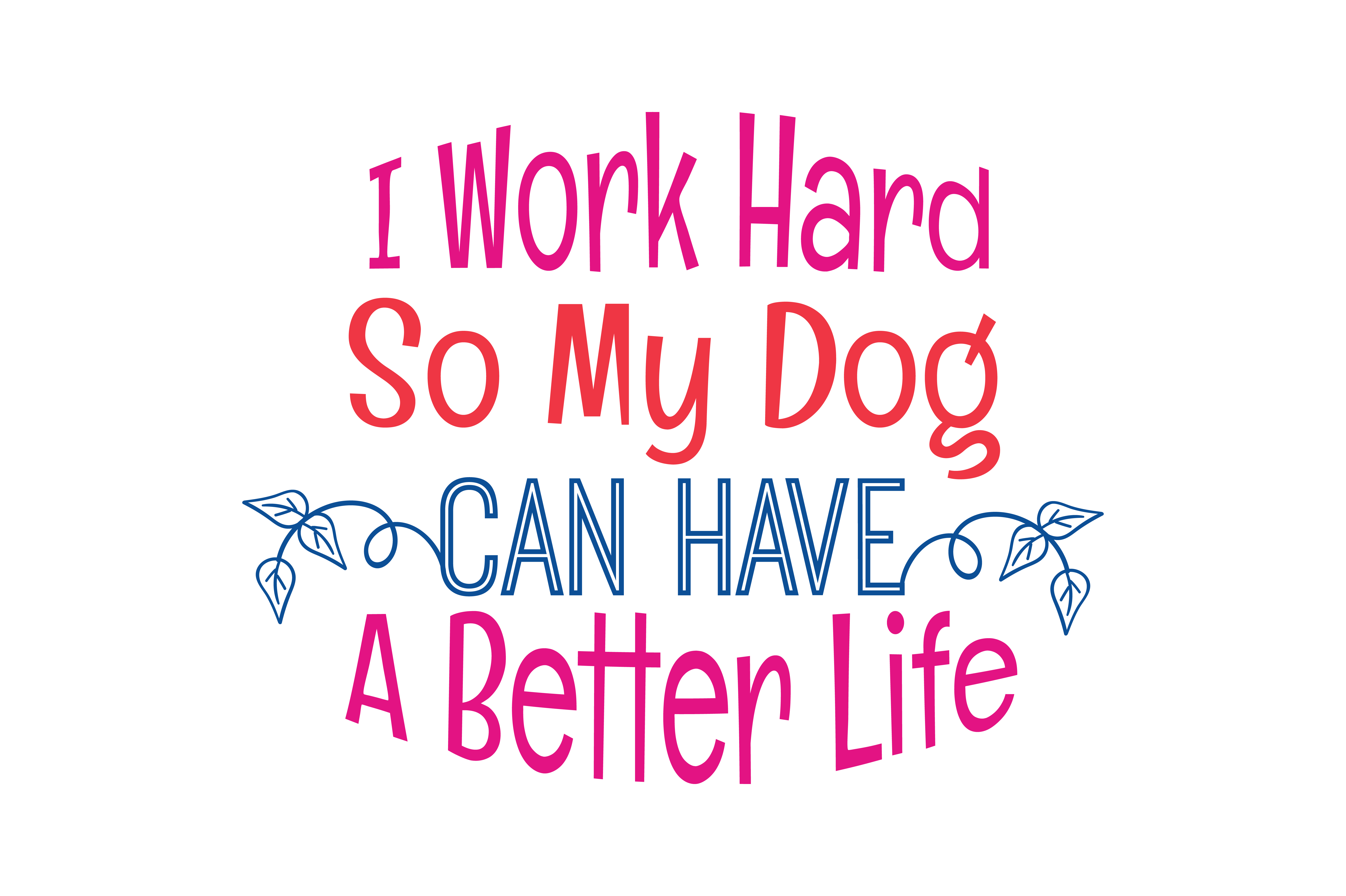 Download Free I Work Hard So My Dog Can Have A Better Life Quote Svg Cut for Cricut Explore, Silhouette and other cutting machines.