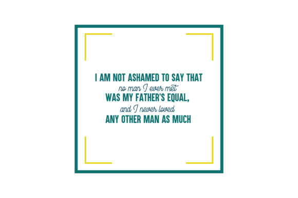Download Free I Am Not Ashamed To Say That No Man I Ever Met Was My Father S for Cricut Explore, Silhouette and other cutting machines.
