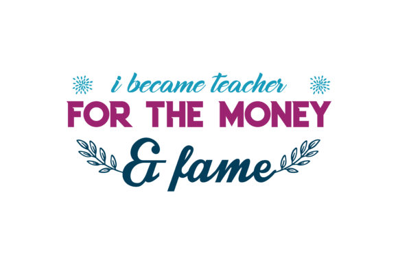 Download Free I Became Teacher For The Money Fame Quote Svg Cut Graphic By for Cricut Explore, Silhouette and other cutting machines.