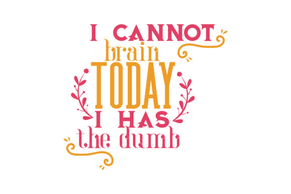 Download Free I Cannot Brain Today I Has The Dumb Quote Svg Cut Graphic By for Cricut Explore, Silhouette and other cutting machines.