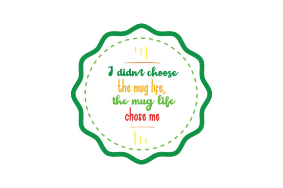 Download Free I Didn T Choose The Mug Life The Mug Life Choose Me Chose Me Quote Svg Cut Graphic By Thelucky Creative Fabrica for Cricut Explore, Silhouette and other cutting machines.