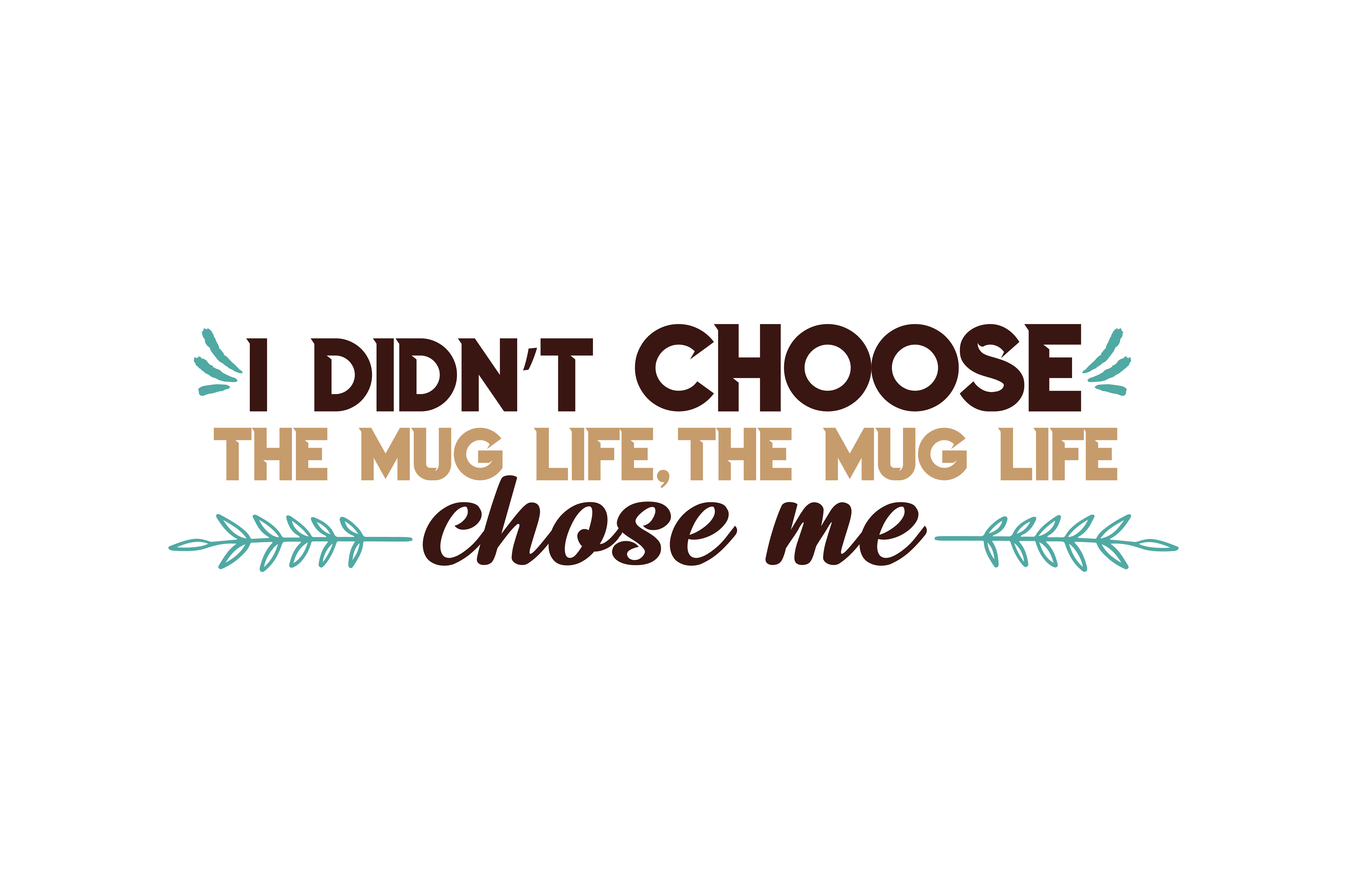Download Free I Didn T Choose The Mug Life The Mug Life Chose Me Quote Svg Cut for Cricut Explore, Silhouette and other cutting machines.