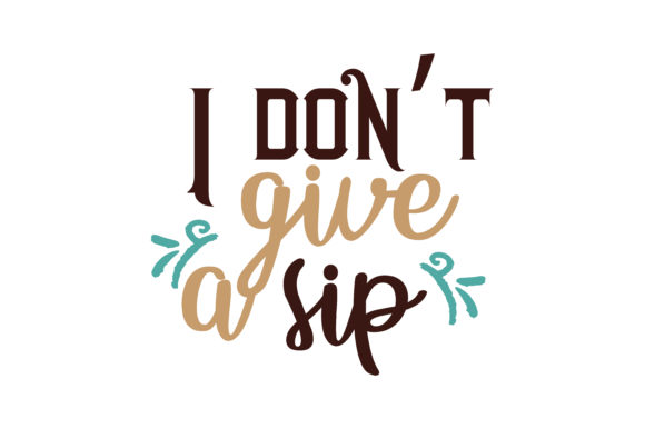 Download Free I Don T Give A Sip Quote Svg Cut Graphic By Thelucky Creative Fabrica for Cricut Explore, Silhouette and other cutting machines.