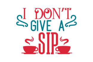 I Don T Give A Sip Quote Svg Cut Graphic By Thelucky Creative Fabrica