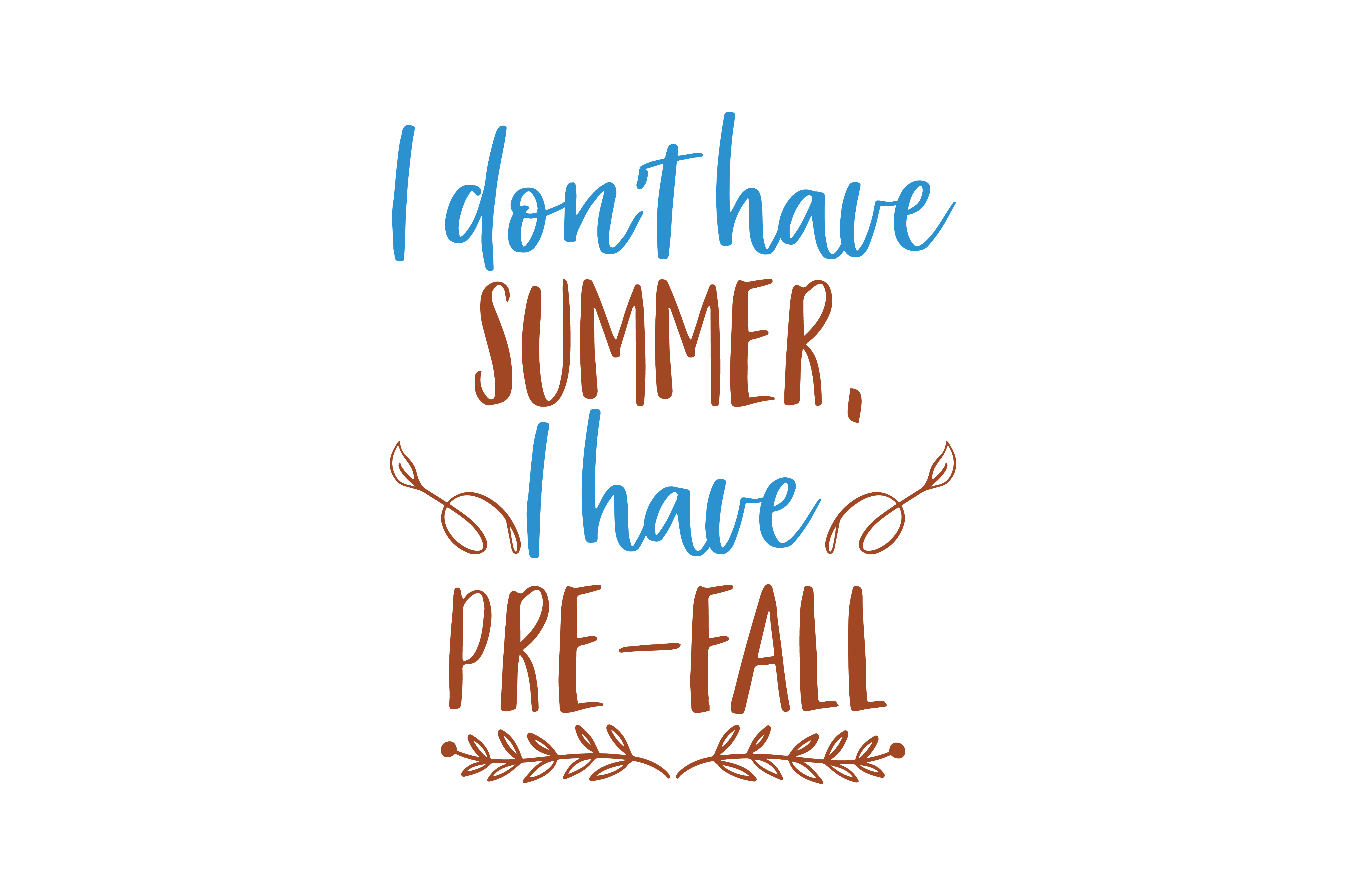 Download Free I Don T Have Summer I Have Pre Fall Quote Svg Cut Graphic By for Cricut Explore, Silhouette and other cutting machines.