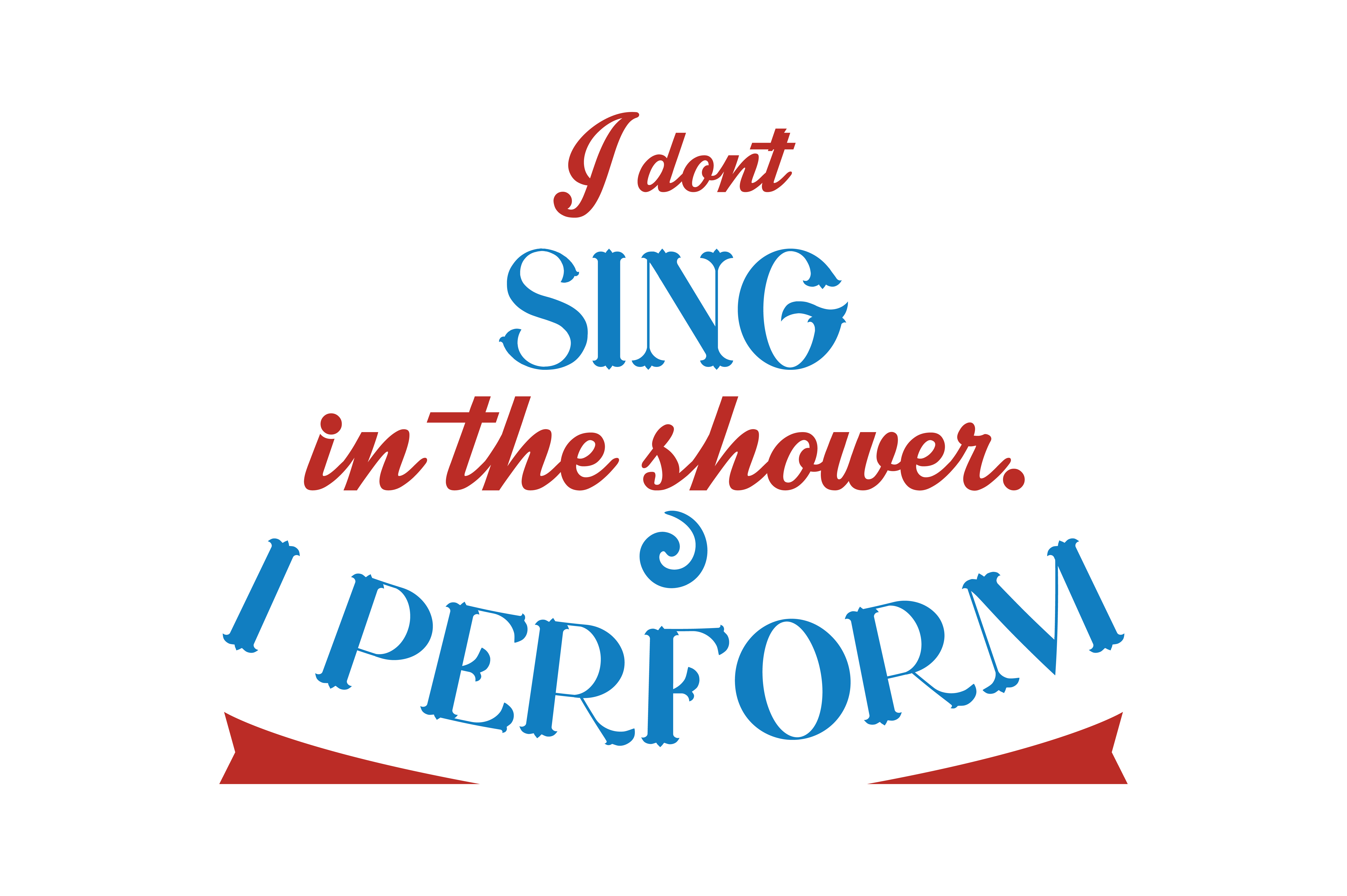 Download Free I Don T Sing In The Shower I Perform Quote Svg Cut Graphic By for Cricut Explore, Silhouette and other cutting machines.