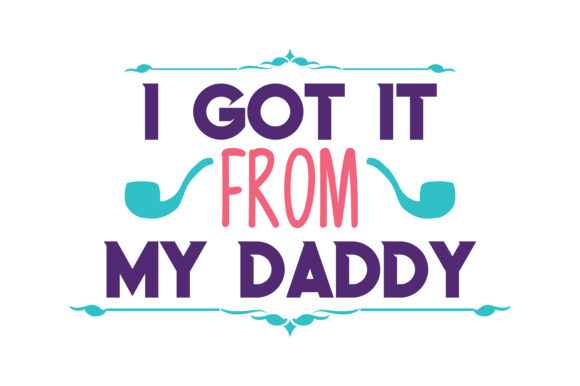 Download Free I Got It From My Daddy Quote Svg Cut Graphic By Thelucky for Cricut Explore, Silhouette and other cutting machines.