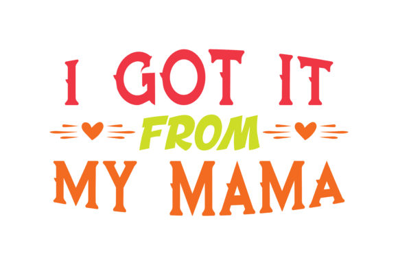 Print on Demand: I Got It from My Mama Quote SVG Cut Graphic Crafts By TheLucky