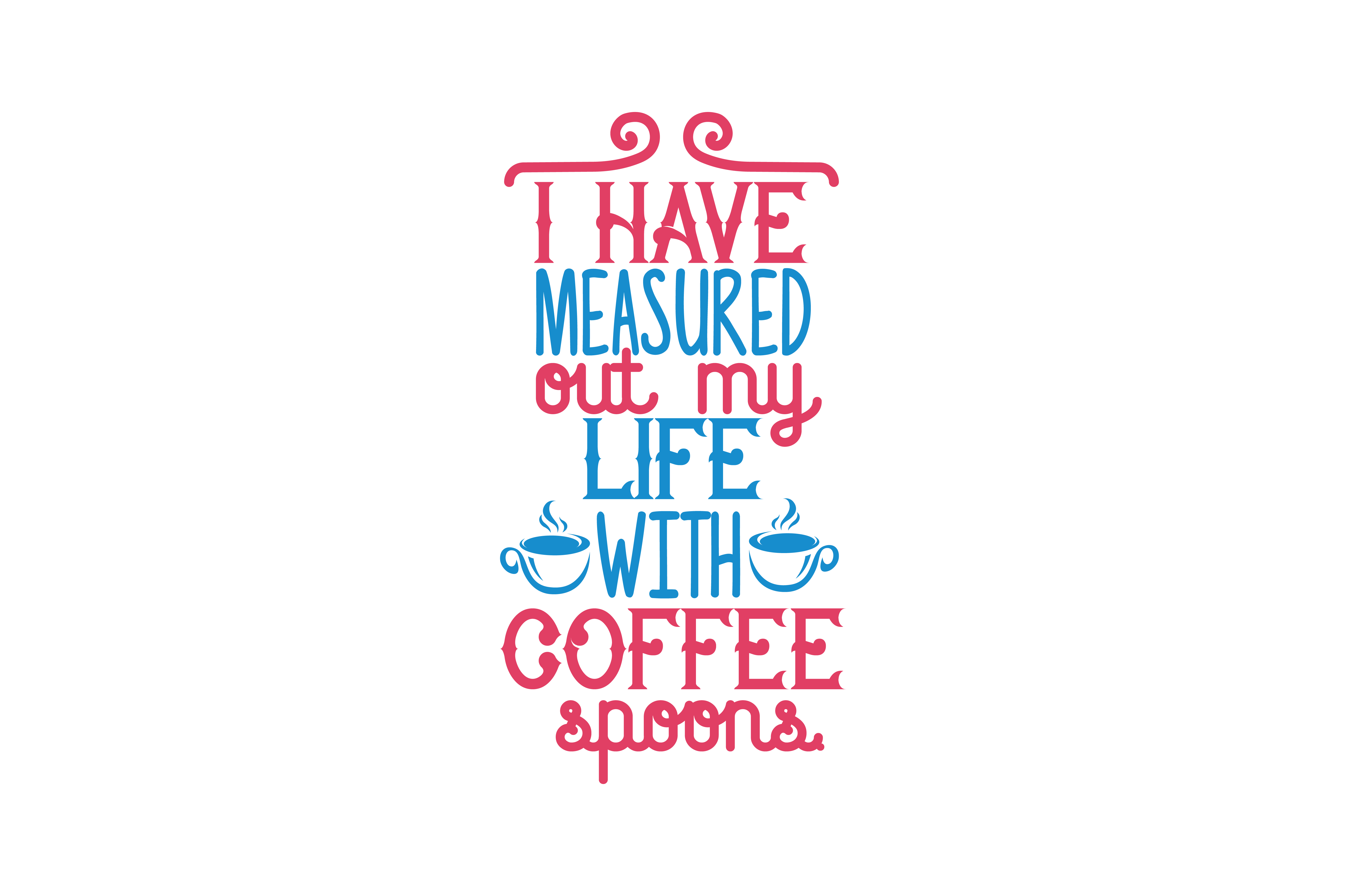 Download Free I Have Measured Out My Life With Coffee Spoons Quote Svg Cut for Cricut Explore, Silhouette and other cutting machines.